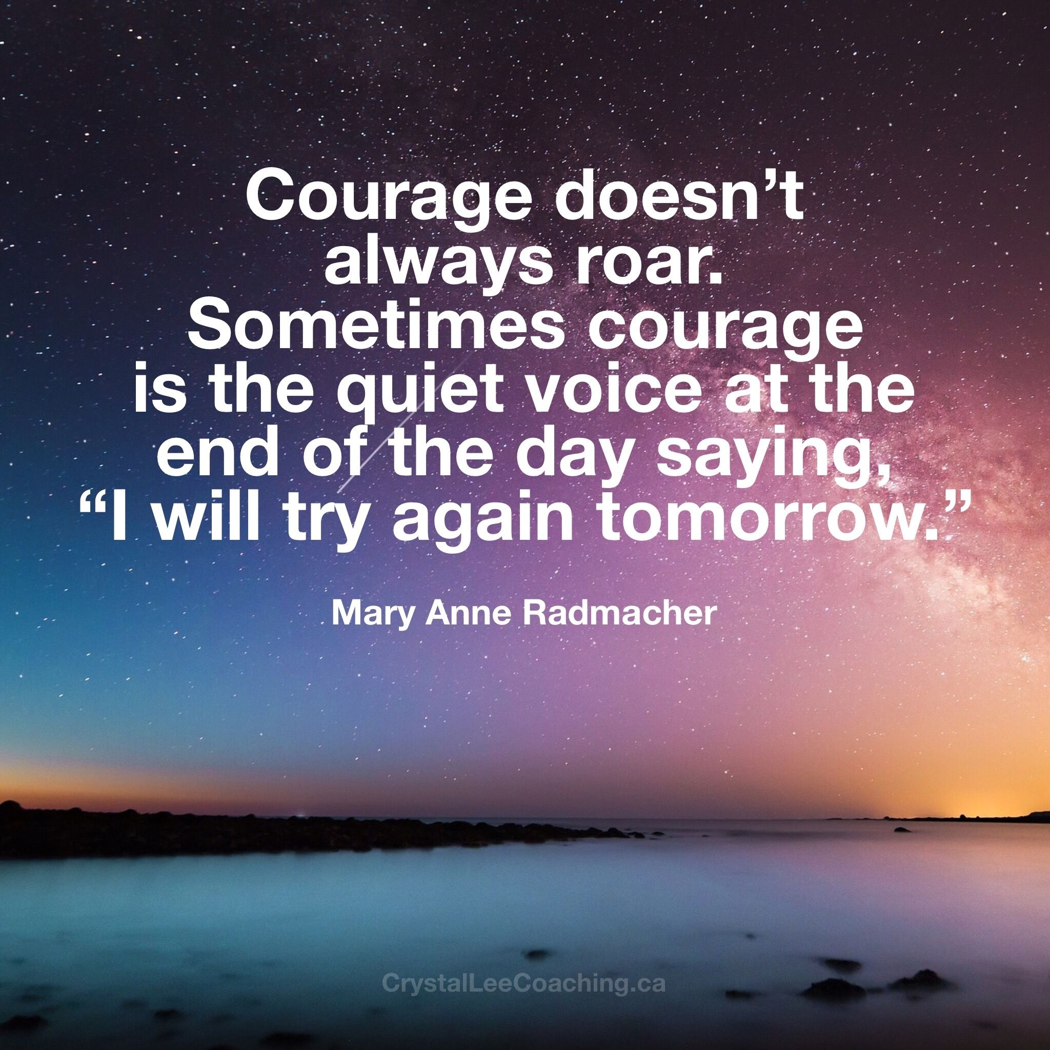 Courage Doesn T Always Roar Sometimes Courage Is The Quiet Voice At The End Of The Day Saying I Will Try Again Tomorrow Try Again Quotes Sayings Me Quotes