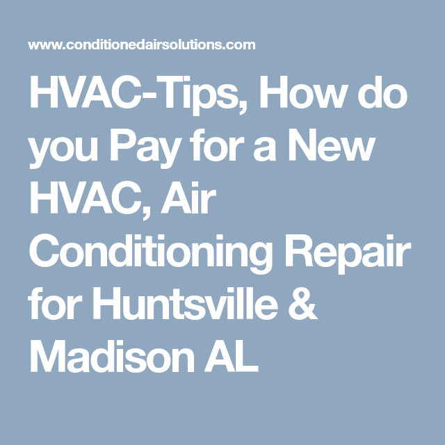 Hvac Tips How Do You Pay For A New Hvac Air Conditioning Repair For Huntsville Madison Al Hvac Air Conditioning Repair Huntsville