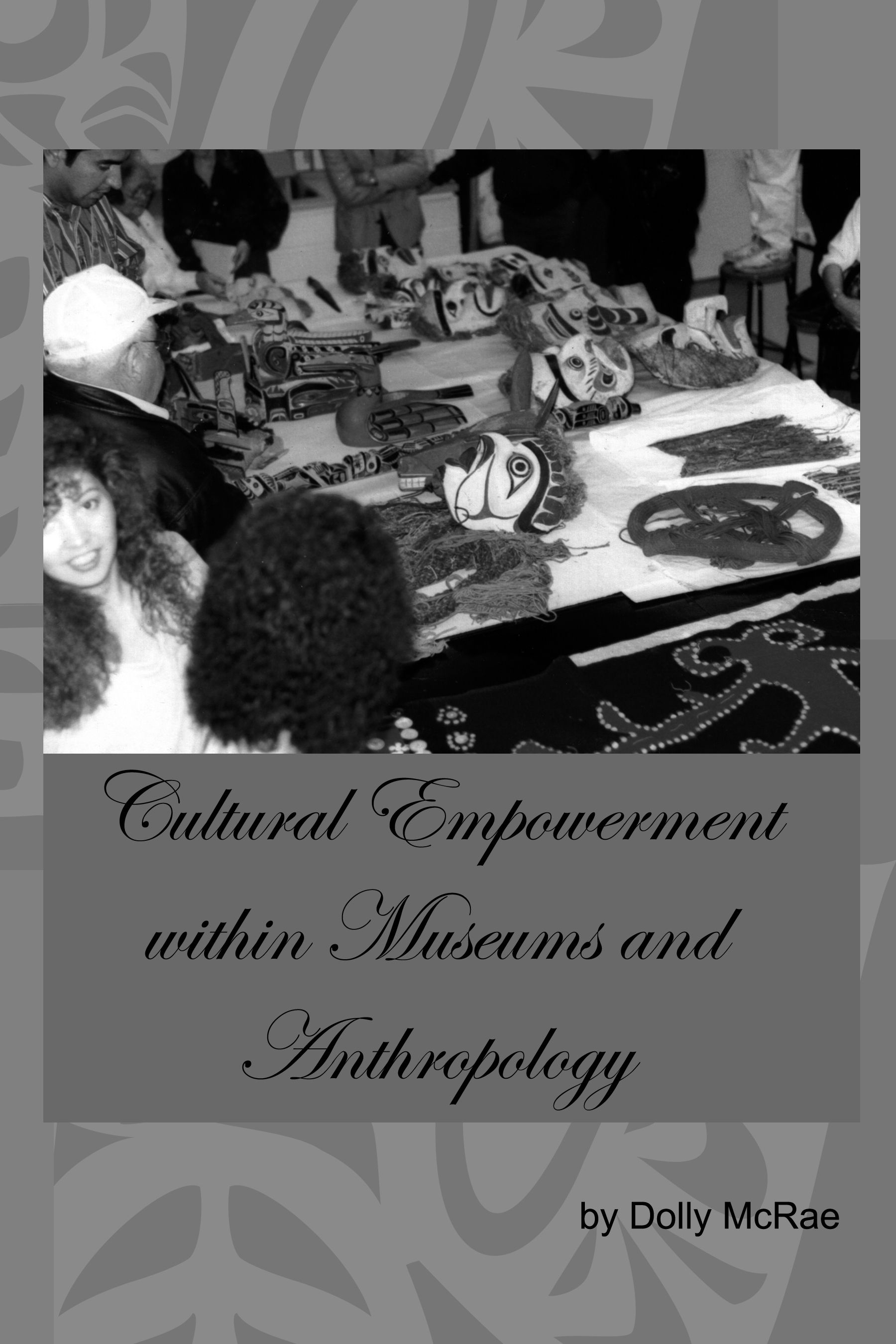 This book, Cultural Empowerment within Museums and Anthropology, was designed to give some practical suggestions for an improved relationship between Museums and the First Peoples of North America.