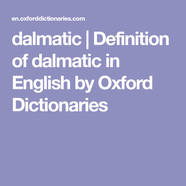 Dalmatic | Definition Of Dalmatic In English By Oxford Dictionaries