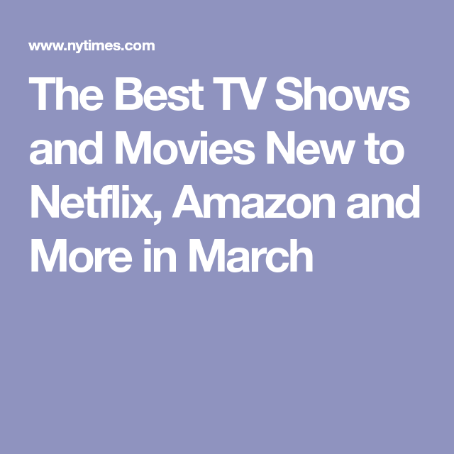 The Best TV Shows and Movies New to Netflix, Amazon and More in March