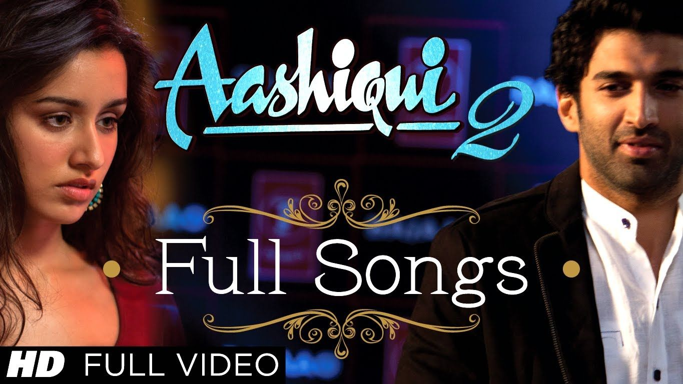 Aashiqui 2 All Video Songs With Dialogues | Aditya Roy Kapur, Shraddha K...  OMG | Romantic songs, Songs, Bollywood songs