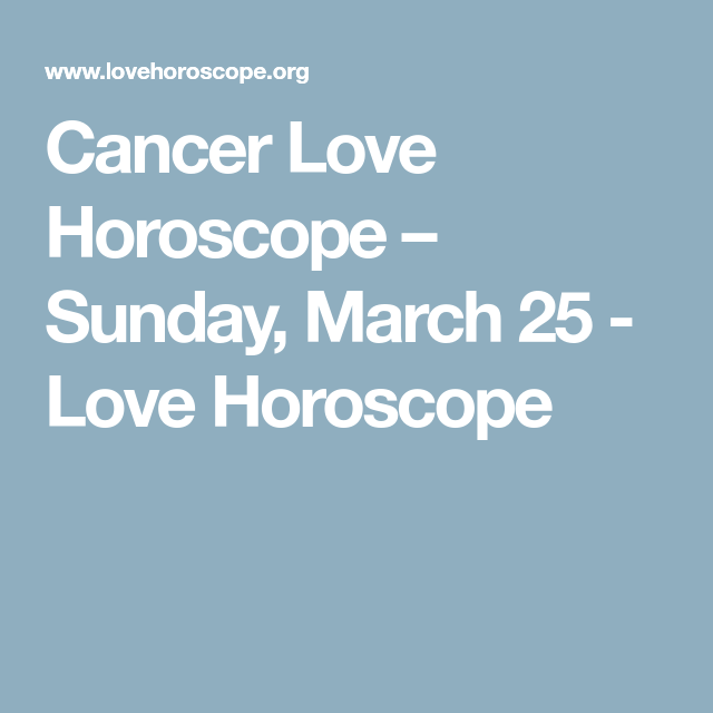 cancer 25 march horoscope