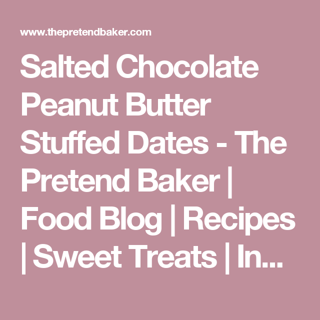 Salted Chocolate Peanut Butter Stuffed Dates - The Pretend Baker | Food Blog | Recipes | Sweet Treats | Indulgent Desserts