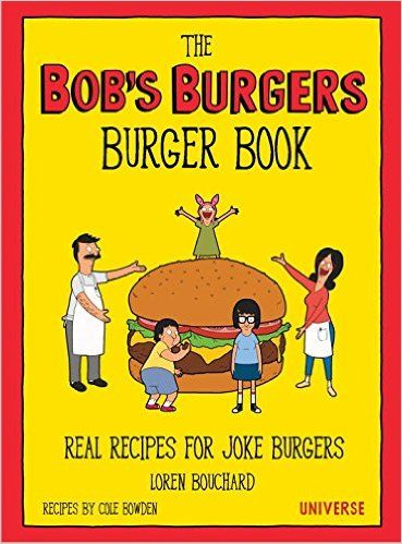 The Bob's Burgers Burger Book: Real Recipes for Joke Burgers: Loren Bouchard, Cole Bowden: 9780789331144: Amazon.com: Books