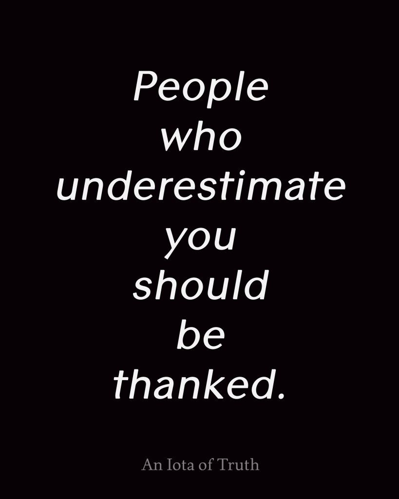 People who underestimate you should be thanked. | Wisdom ...