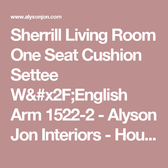 Sherrill Living Room One Seat Cushion Settee W/English Arm 1522 2   Alyson  Jon Interiors   Houston And Beaumont, TX