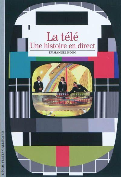 La Tele Une Histoire En Direct Emmanuel Hoog L Histoire De La Television En France A Travers Le Recit De Ses Revolutions Technologi Ebook Ebook Pdf France