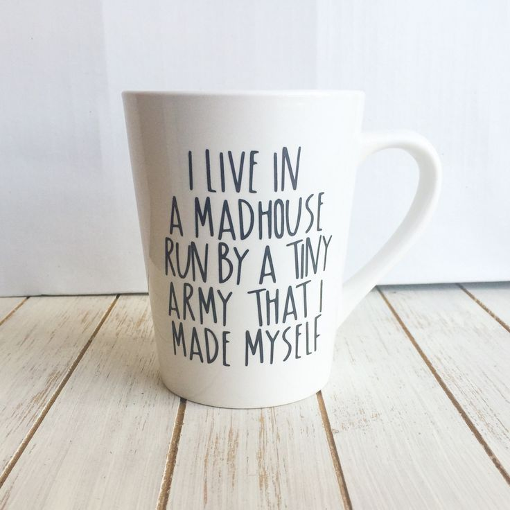 I Live In A Madhouse Run By Tiny Army Made Myself Coffee Cup Birthday Coffeemom Birthdaynew Mom Giftsbaby