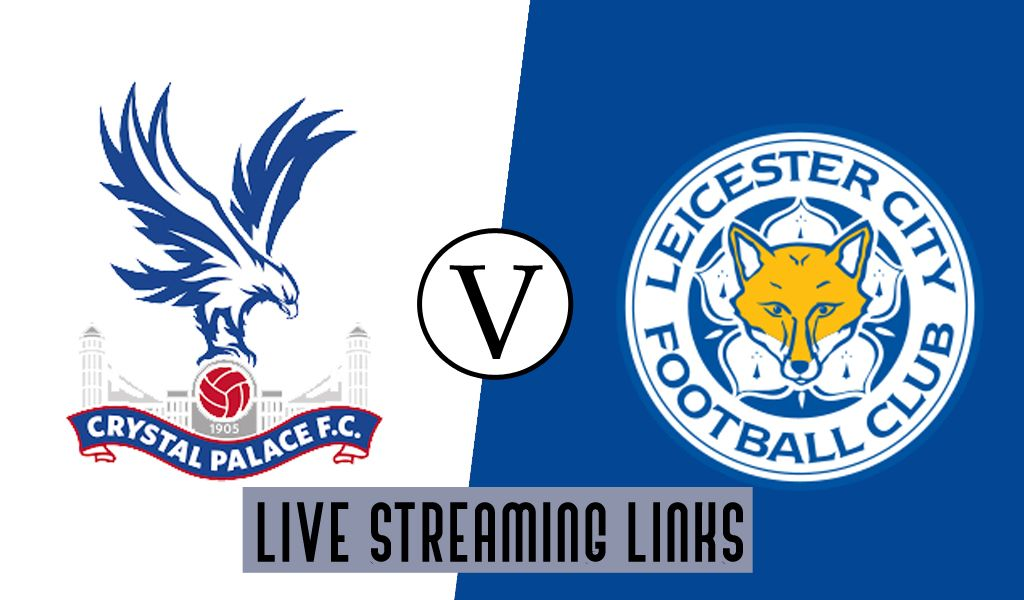 Crystal Palace Vs Leicester City Preview Free Streaming Links Leicester City Iniesta Dortmund