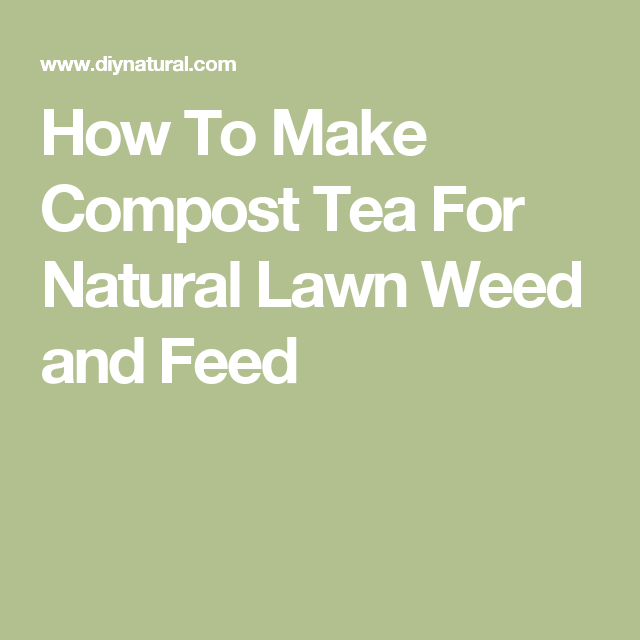 How To Make Compost Tea For Natural Lawn Weed and Feed How To Make Compost,