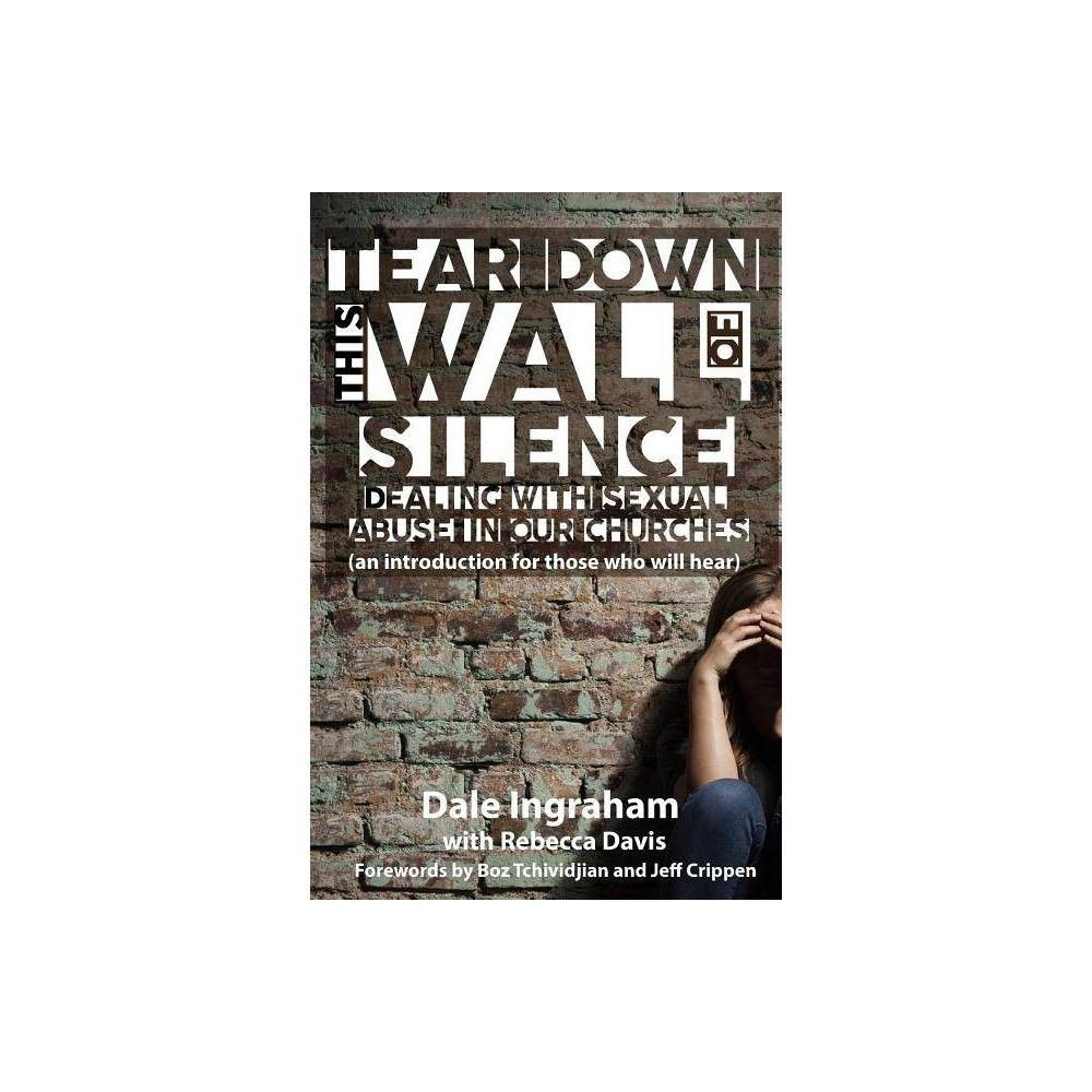 Tear Down This Wall Of Silence By Dale Ingraham Rebecca Davis