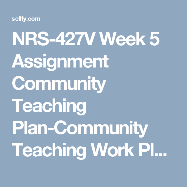 NrsV Week  Assignment Community Teaching PlanCommunity