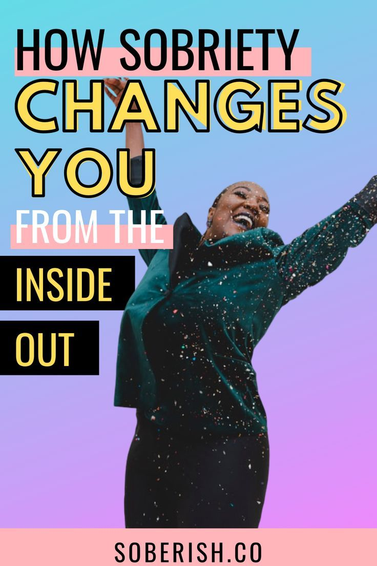 How sobriety changes you from the inside out soberish