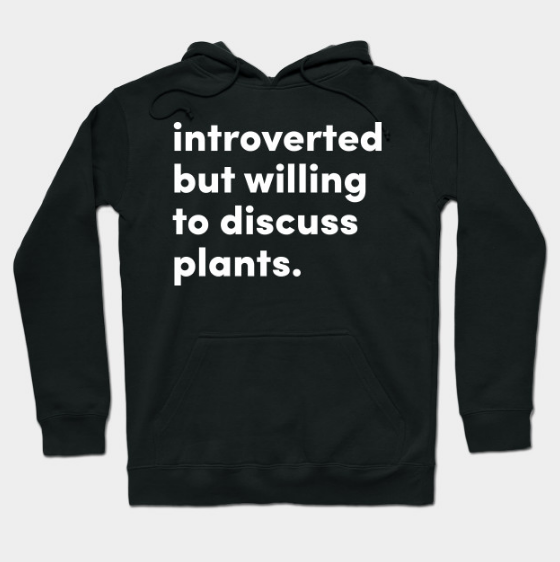 Introverted but willing to discuss plants. Hoodie Trend