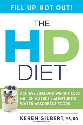 The HD Diet: Achieve Lifelong Weight Loss with Chia Seeds and Natures Water-Absorbent Foods Reviews