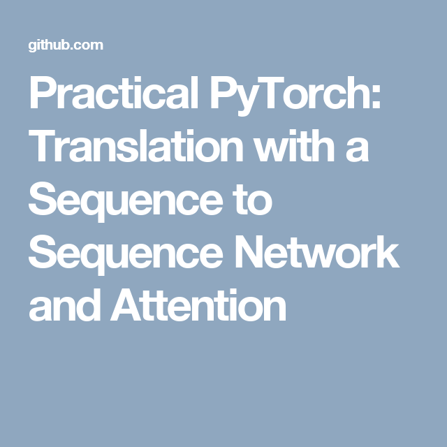 Practical PyTorch: Translation with a Sequence to Sequence