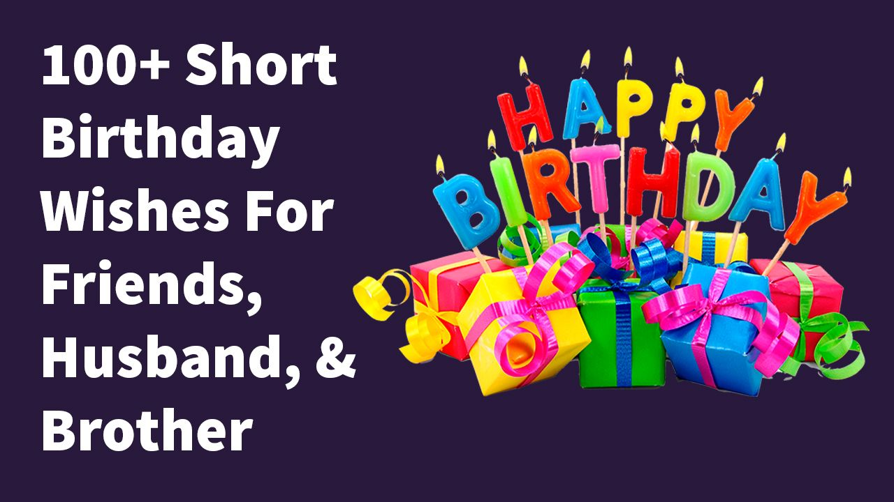 100+ Short Birthday Wishes For Friends, Husband, & Brother