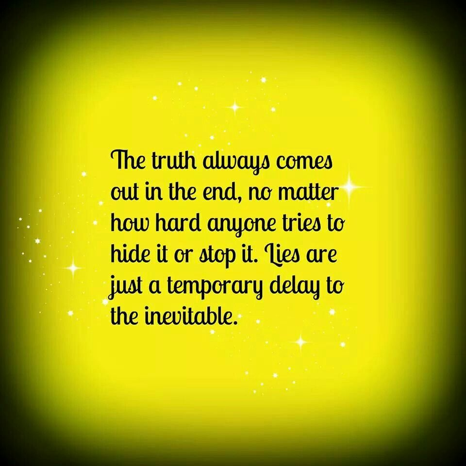 The truth always comes out quote truth always comes out in the end it - The O Jays