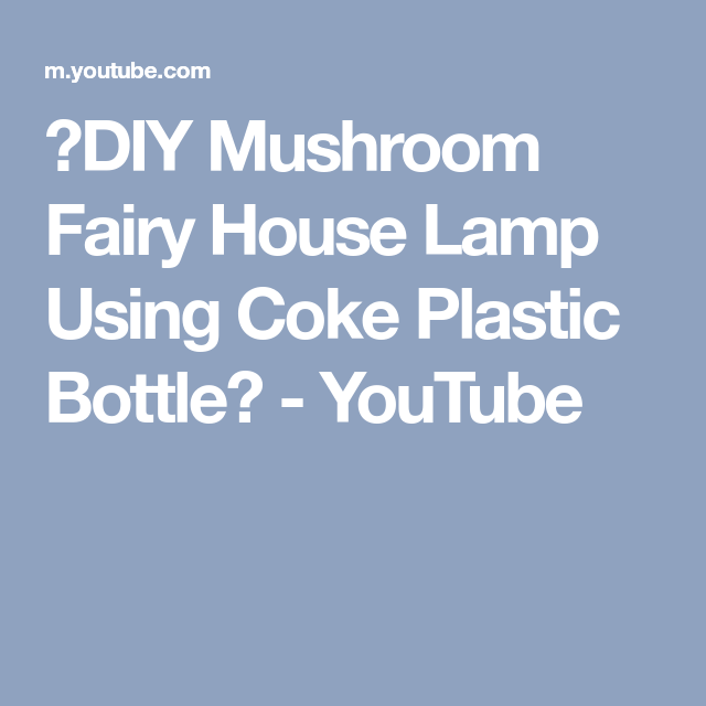 ❣DIY Mushroom Fairy House Lamp Using Coke Plastic Bottle