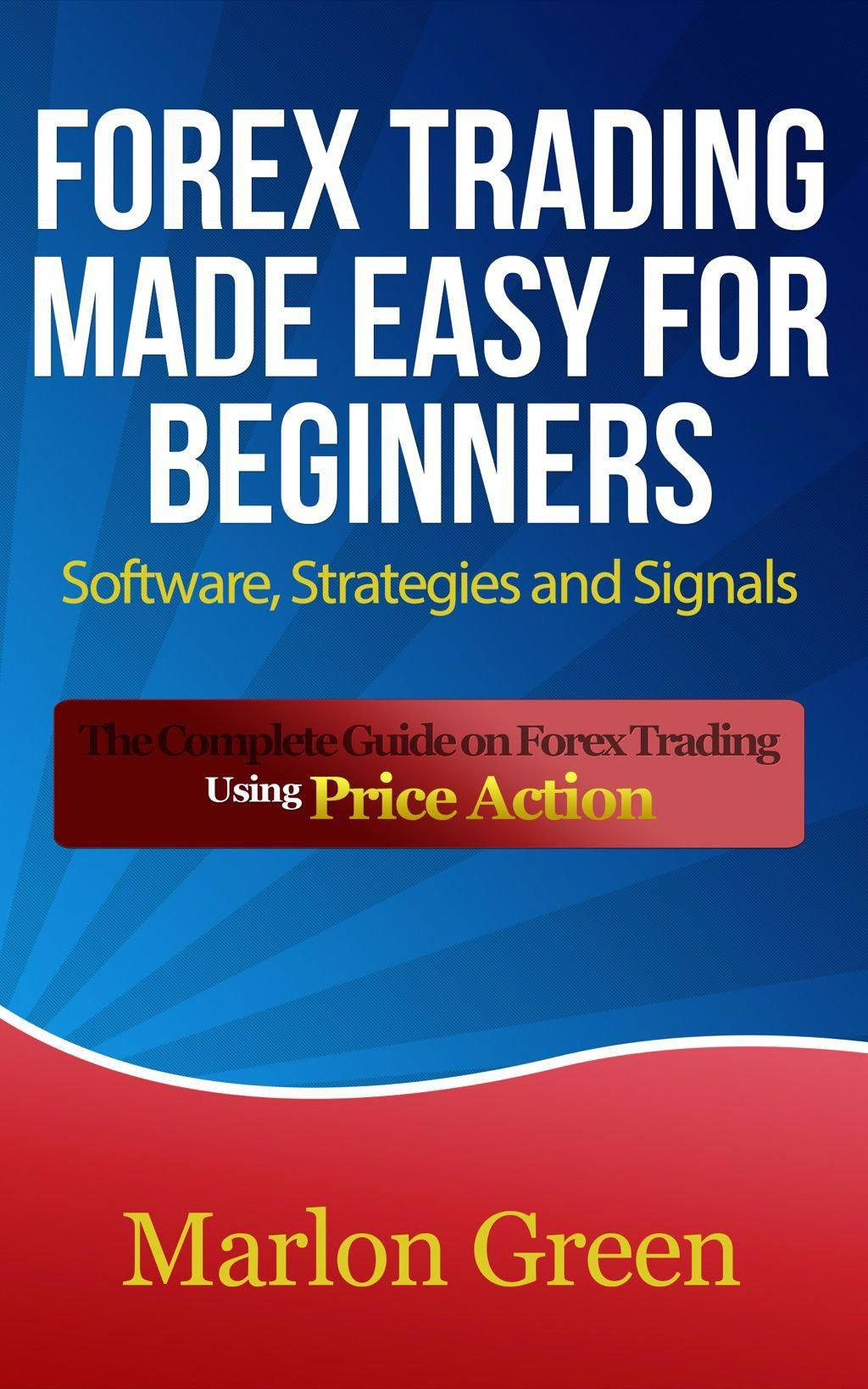 Forex Trading Made Easy For Beginners Software Strategies And