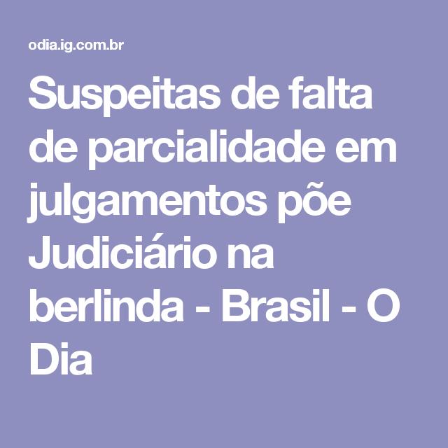 Suspeitas de falta de parcialidade em julgamentos põe Judiciário na berlinda - Brasil - O Dia