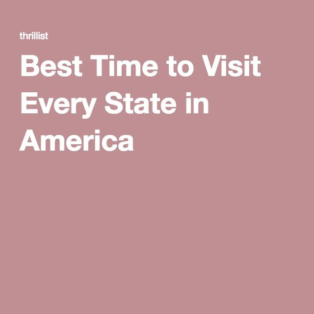 The Best Time To Visit All 50 States Best States To Visit Best