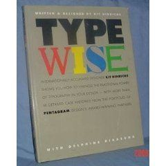 "Typewise [Hardcover]  Kit Hinrichs (Author), Delphine Hirasuna (Author) -- ""'Type Wise' is certainly worth getting. It presents some basic design and typographic assumptions in a fascinating visual way."" - Robin B."
