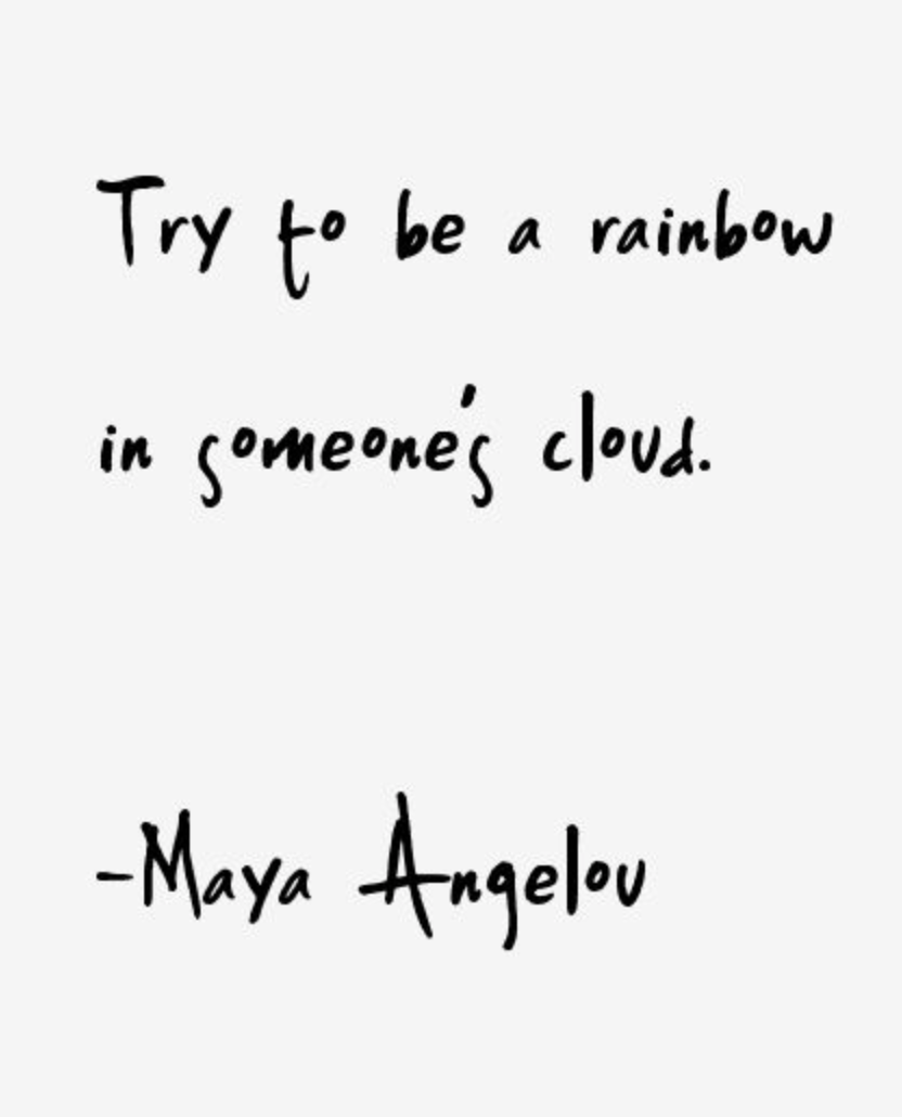 try to be a rainbow in someone u0026 39 s cloud
