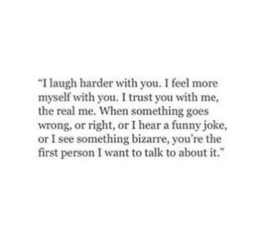 I Laugh Harder With You Quotes To Live By True Quotes Funny Quotes