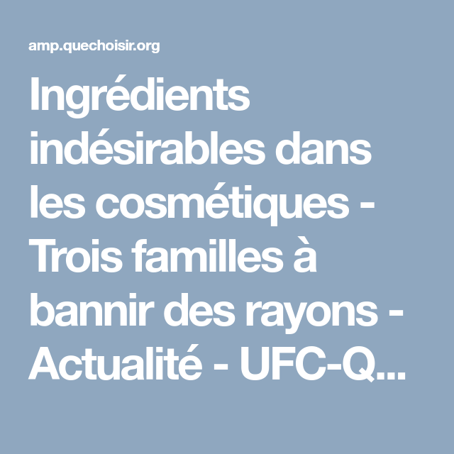 Ingredients Indesirables Dans Les Cosmetiques Trois Familles A Bannir Des Rayons Actualite Ufc Que Choisir Cosmetique Produits Ufc