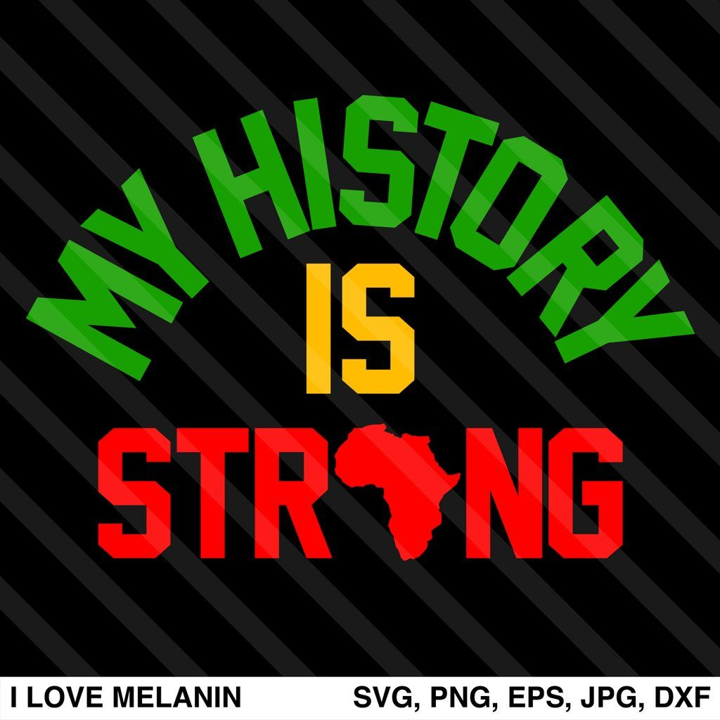 Download My History Is Strong SVG (With images) | Black history ...