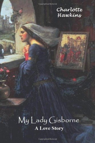My Lady Gisborne: A Love Story by Charlotte Hawkins, http://www.amazon.com/dp/1461001609/ref=cm_sw_r_pi_dp_3qF6pb1GR3Q12