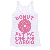 Donut Put Me Down For Cardio Racerback