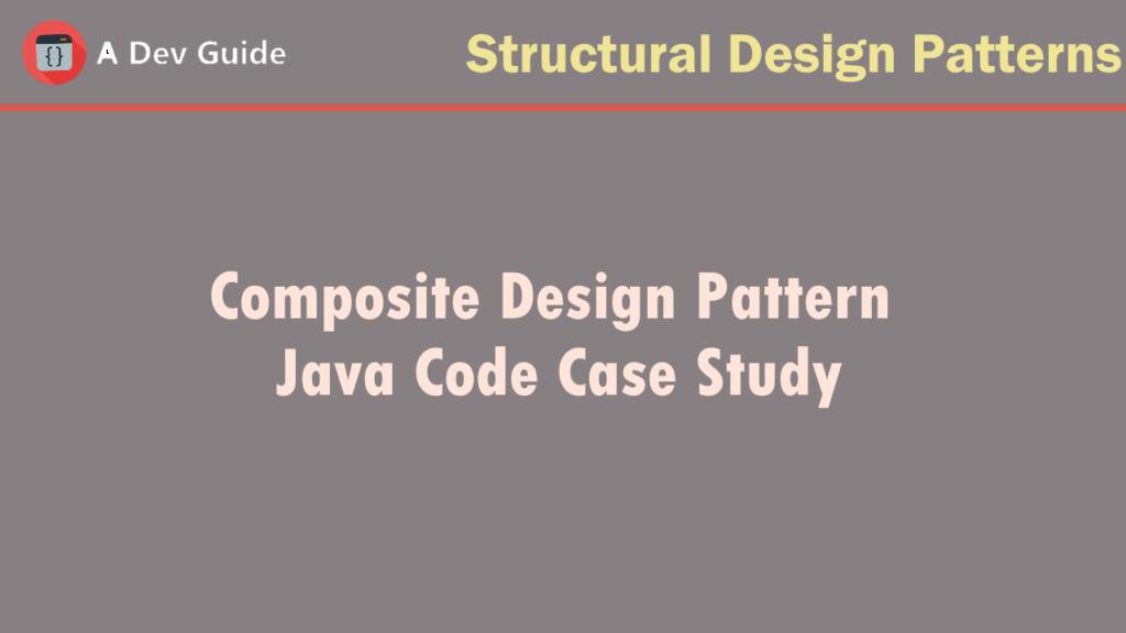 Composite Design Pattern Java Code Case Study Design Pattern