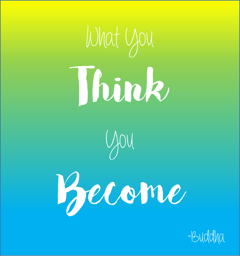 #quote What you think you become...