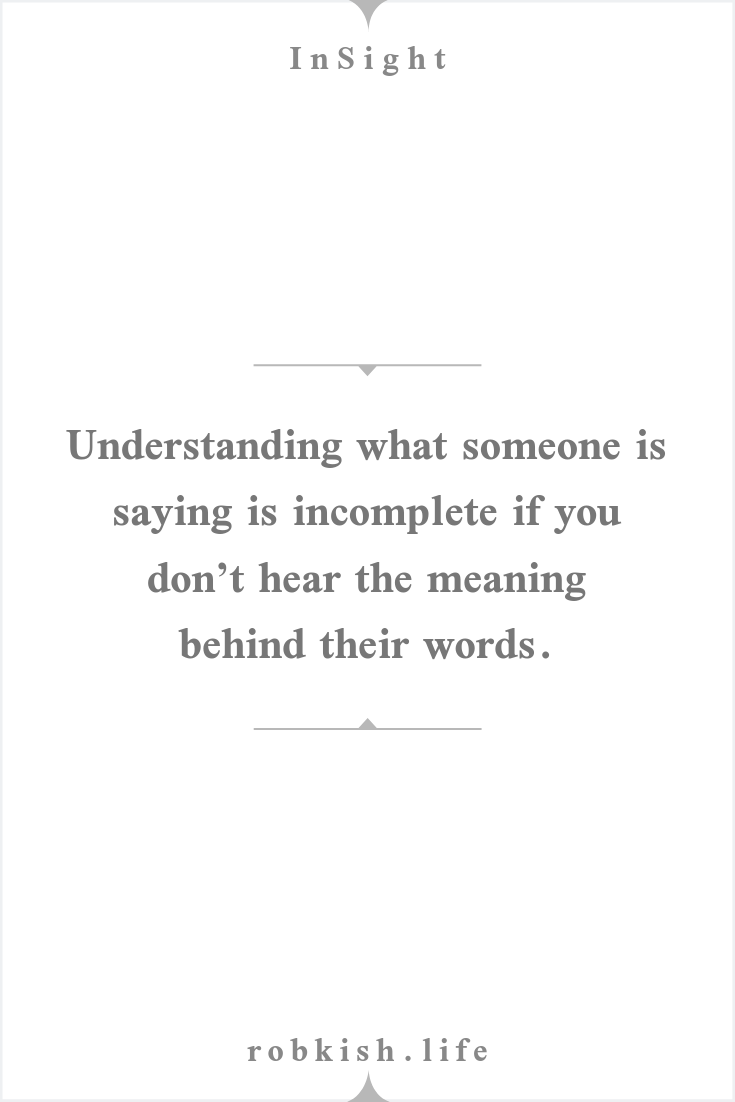Understanding What Someone I Saying Incomplete If You Don T Hear The Meaning Behind Their Word Quote Life Quotes Paraphrase A Do Oyu Need Quotations