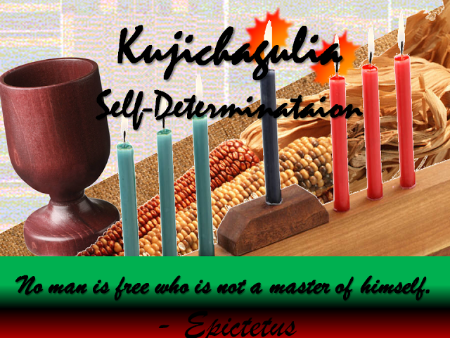 Day two of Kwanzaa focus is Kujichagulia Self-Determination requires that we define our common interests and make decisions that are in the best interest of our family and community. | MsE's Intellectual Smorgasbord