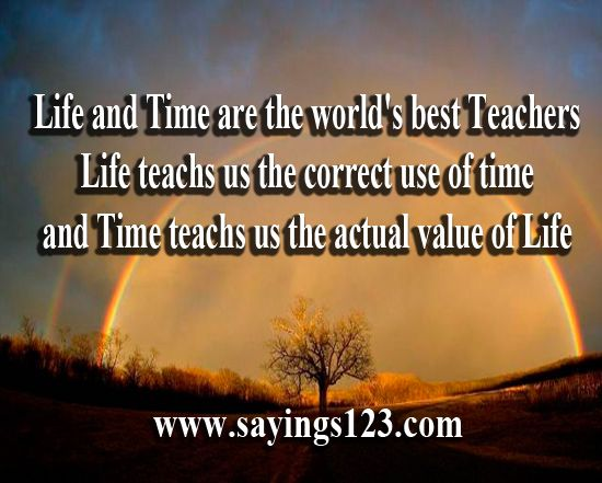 Life and Time are the worlds best Teachers