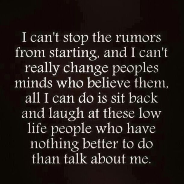 Soo True Let Them Talk I Laugh Because They Really Don T Know Me At All Just What They Hear From Others It S Q Be Yourself Quotes Quotes About Rumors Words