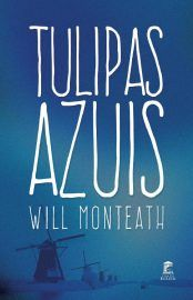 Tulipas Azuis Will Monteath Tulipas Azuis Amo Livros Livro Amor
