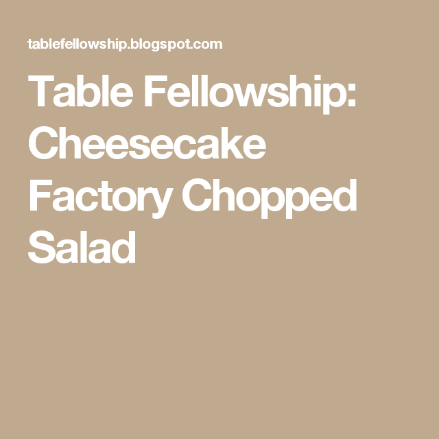 Table Fellowship: Cheesecake Factory Chopped Salad
