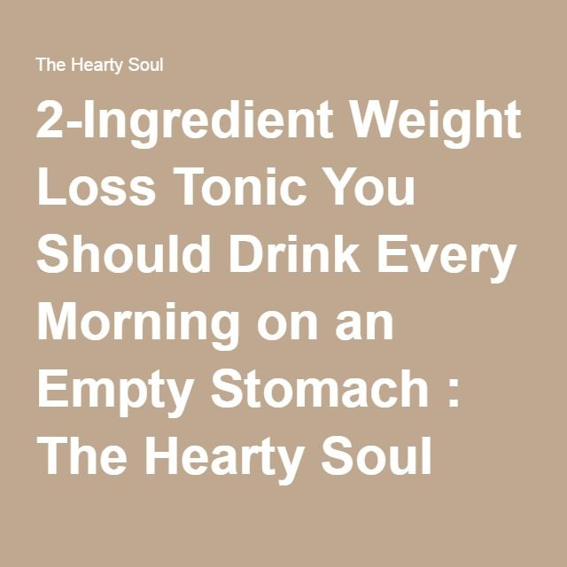 2-Ingredient Weight Loss Tonic You Should Drink Every Morning on an Empty Stomach : The Hearty Soul