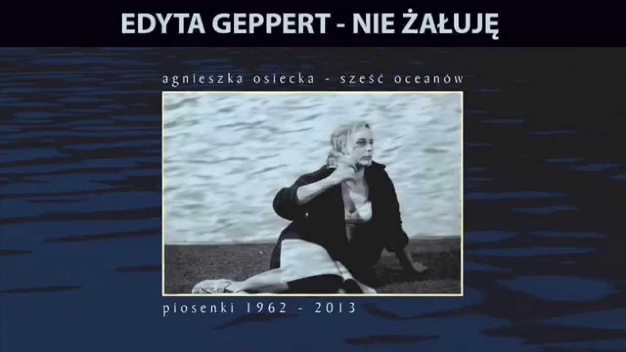 Edyta Geppert Nie Zaluje Polish Music Youtube Music Songs