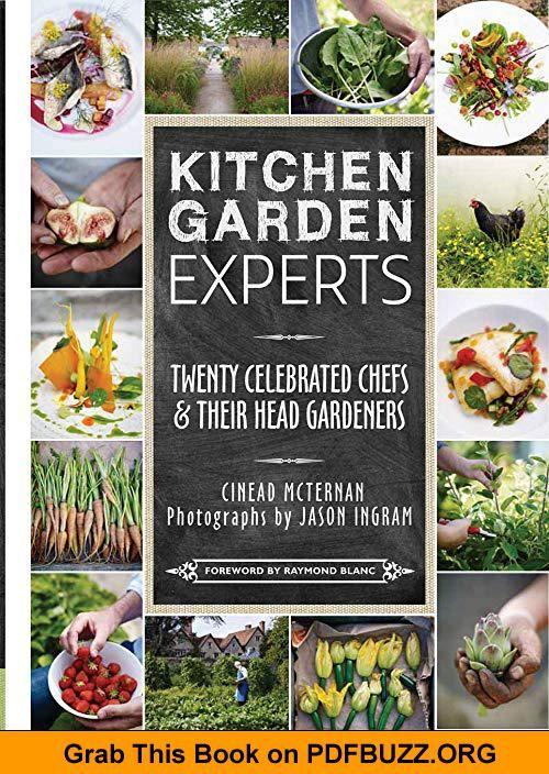 Kitchen Garden Experts Twenty Celebrated Chefs and their Head Gardeners Kitchen Garden Experts Twenty Celebrated Chefs and their Head Gardeners