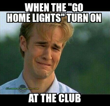 Night Is Over Nightlife Clublife Memes Clubbing Memes