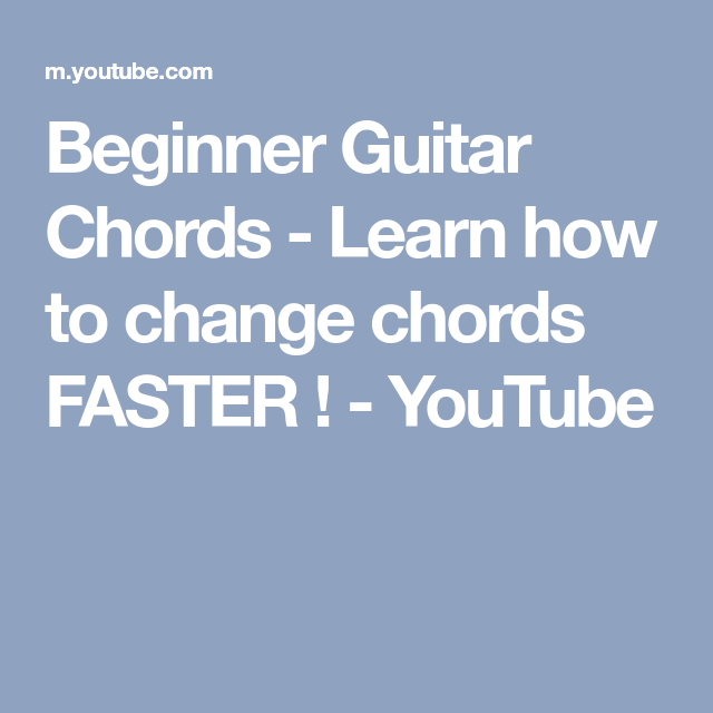 Beginner Guitar Chords Learn How To Change Chords Faster