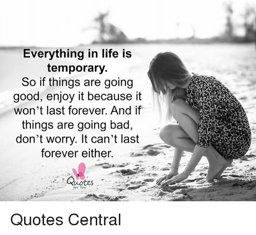 Bad Life And Memes Everything In Life Is Temporary So If Things Everything Is Temporary Be Yourself Quotes Memes