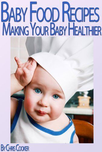Simple Baby Food Recipes To Make Your Baby Grow Stronger and Healthier ~ Kindle Purchase Price: $4.97 Prime Members: $FREE$ (borrow for free from your Kindle)