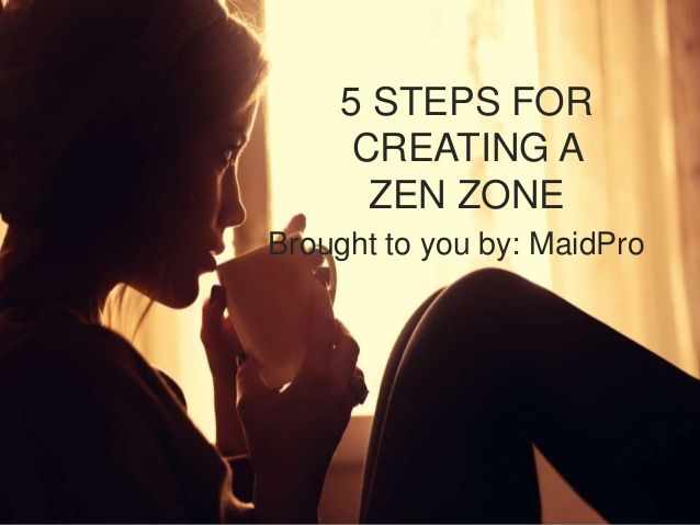 MaidPro's 5 Steps For Creating A #Zen Zone by Maid Pro Tulsa, OK via slideshare